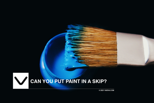 Can you put Paint in a skip?